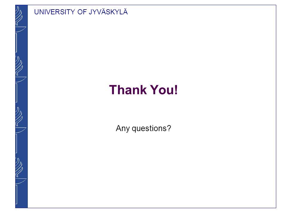 UNIVERSITY OF JYVÄSKYLÄ Thank You! Any questions?