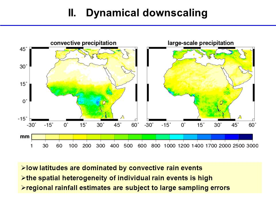 II. Dynamical downscaling low latitudes are dominated by convective rain events the spatial heterogeneity of individual rain events is high regional r