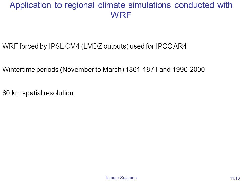 Tamara Salameh Application to regional climate simulations conducted with WRF 11/13 WRF forced by IPSL CM4 (LMDZ outputs) used for IPCC AR4 Wintertime