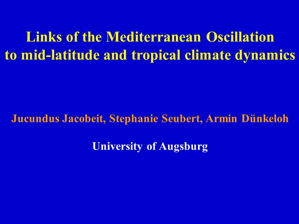 Links of the Mediterranean Oscillation to mid-latitude and tropical climate dynamics Jucundus Jacobeit, Stephanie Seubert, Armin Dünkeloh University o