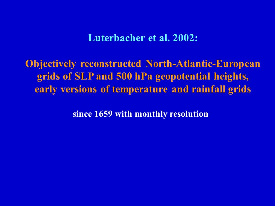 Luterbacher et al. 2002: Objectively reconstructed North-Atlantic-European grids of SLP and 500 hPa geopotential heights, early versions of temperatur