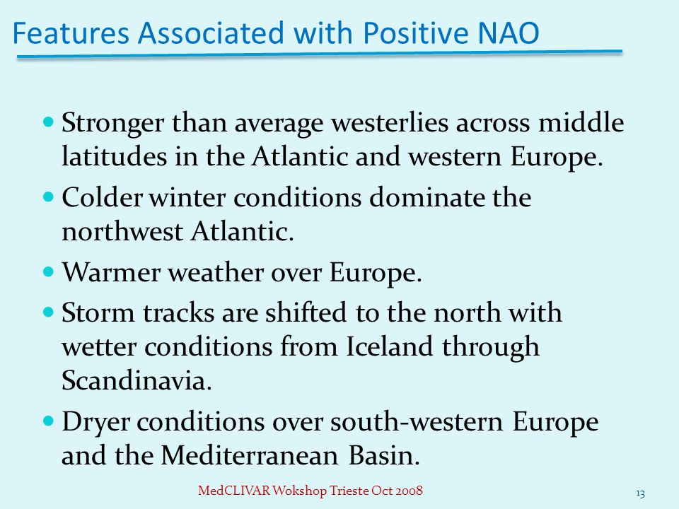 Features Associated with Positive NAO Stronger than average westerlies across middle latitudes in the Atlantic and western Europe.