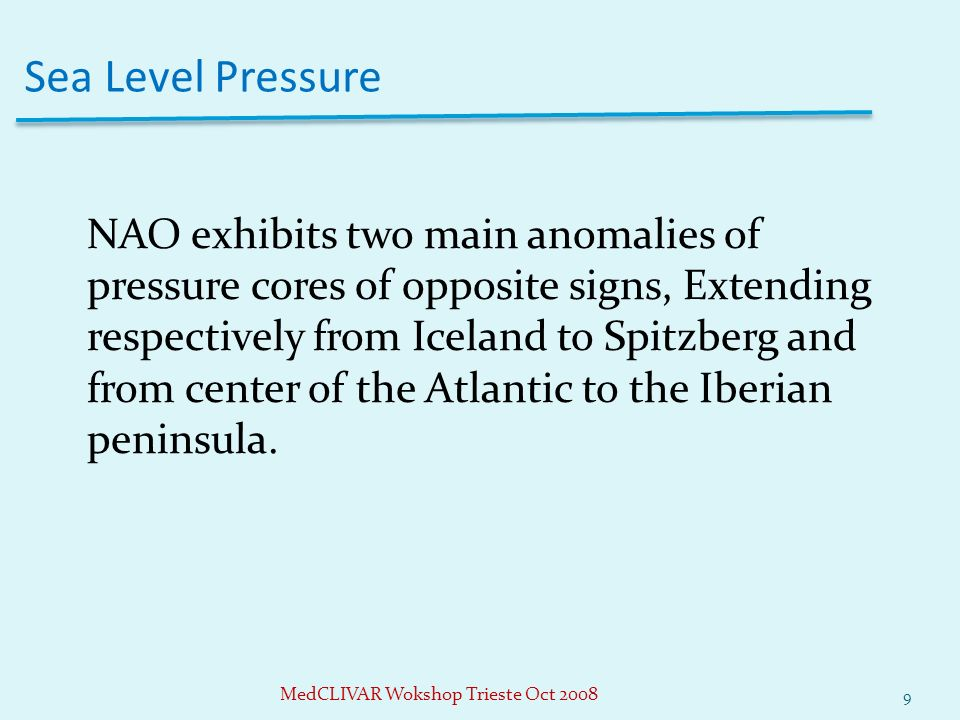 NAO exhibits two main anomalies of pressure cores of opposite signs, Extending respectively from Iceland to Spitzberg and from center of the Atlantic