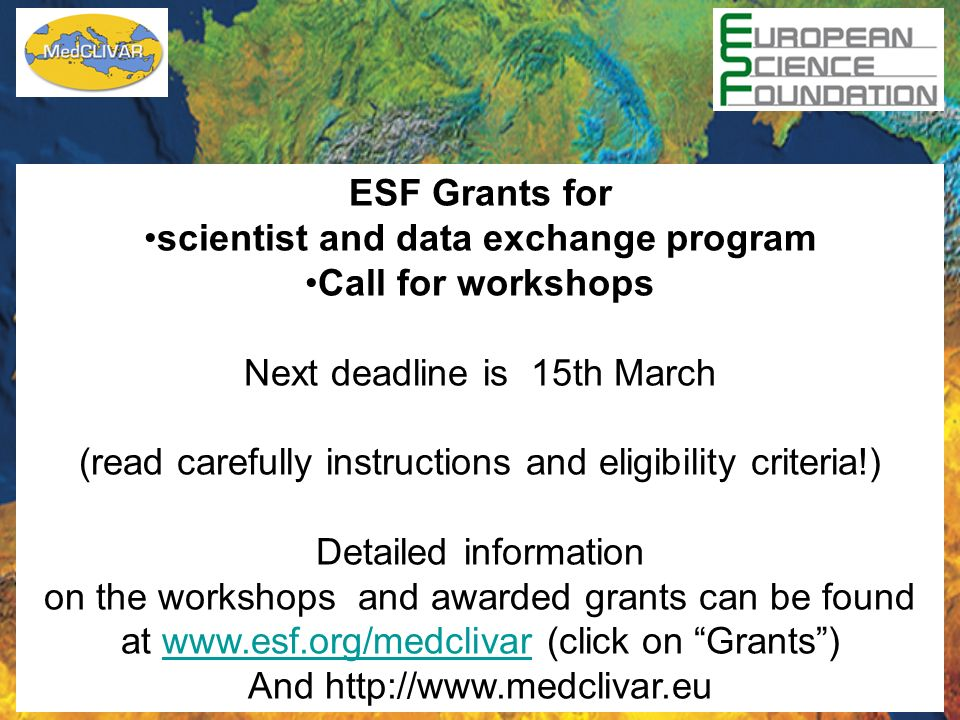 ESF Grants for scientist and data exchange program Call for workshops Next deadline is 15th March (read carefully instructions and eligibility criteria!) Detailed information on the workshops and awarded grants can be found at www.esf.org/medclivar (click on Grants)www.esf.org/medclivar And http://www.medclivar.eu