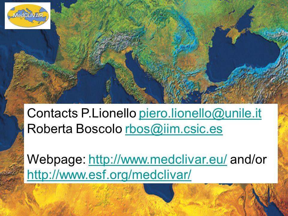 Contacts P.Lionello piero.lionello@unile.itpiero.lionello@unile.it Roberta Boscolo rbos@iim.csic.esrbos@iim.csic.es Webpage: http://www.medclivar.eu/
