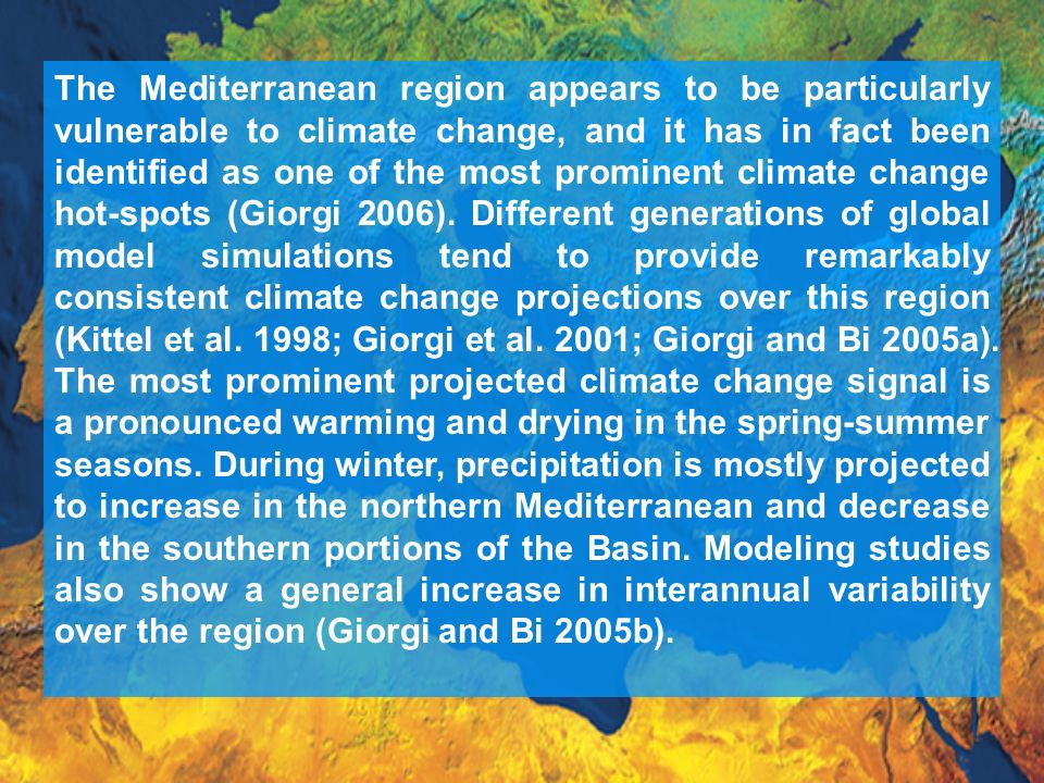 The Mediterranean region appears to be particularly vulnerable to climate change, and it has in fact been identified as one of the most prominent climate change hot-spots (Giorgi 2006).