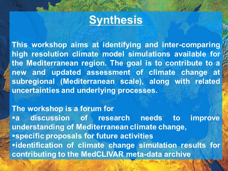Synthesis This workshop aims at identifying and inter-comparing high resolution climate model simulations available for the Mediterranean region.