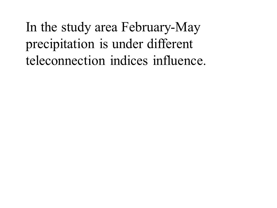 In the study area February-May precipitation is under different teleconnection indices influence.