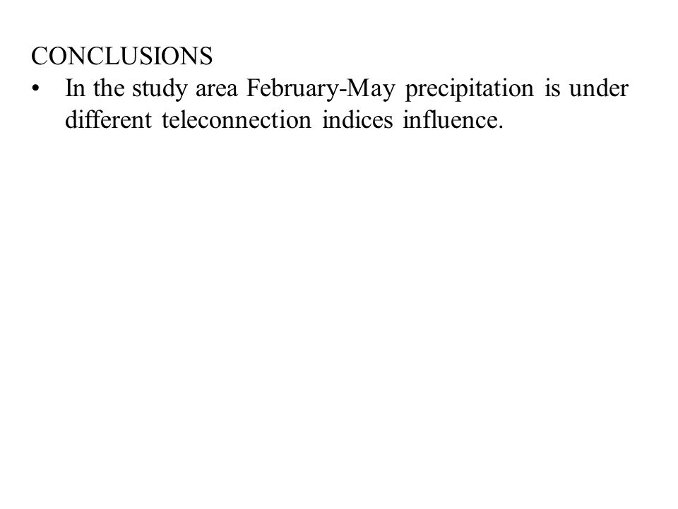 CONCLUSIONS In the study area February-May precipitation is under different teleconnection indices influence.