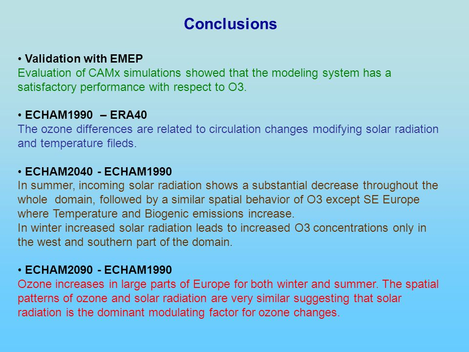 Conclusions Validation with EMEP Evaluation of CAMx simulations showed that the modeling system has a satisfactory performance with respect to O3. ECH