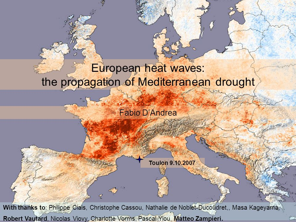 European heat waves: the propagation of Mediterranean drought Fabio DAndrea With thanks to: Philippe Ciais, Christophe Cassou, Nathalie de Noblet-Duco