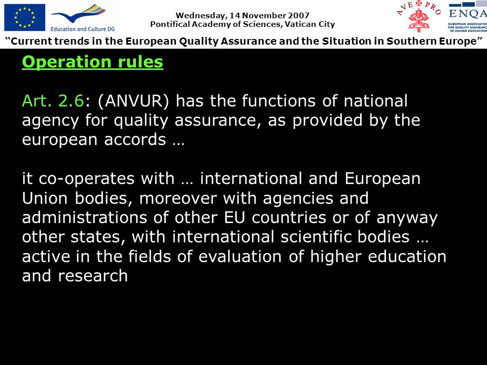 Current trends in the European Quality Assurance and the Situation in Southern Europe Wednesday, 14 November 2007 Pontifical Academy of Sciences, Vatican City Operation rules Art.