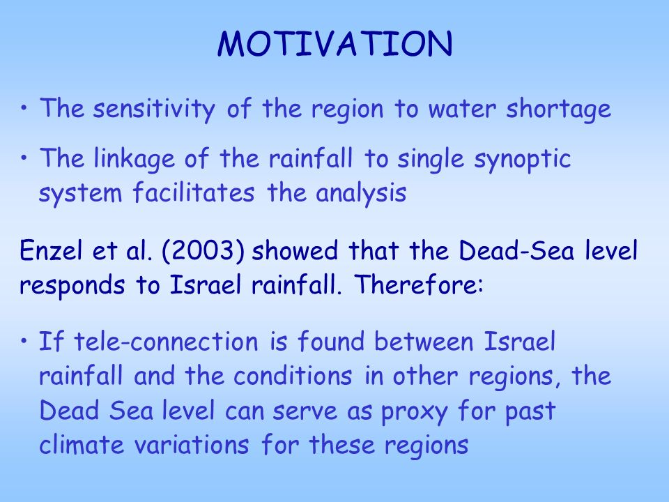 MOTIVATION The sensitivity of the region to water shortage The linkage of the rainfall to single synoptic system facilitates the analysis Enzel et al.