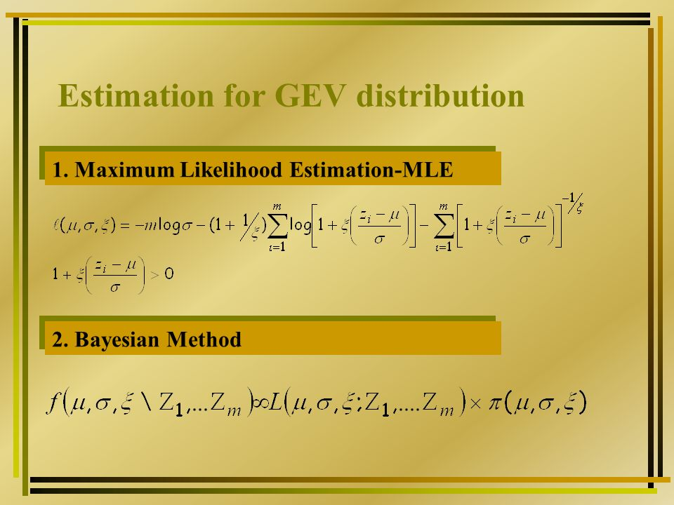 Estimation for GEV distribution 1. Maximum Likelihood Estimation-MLE 2. Bayesian Method