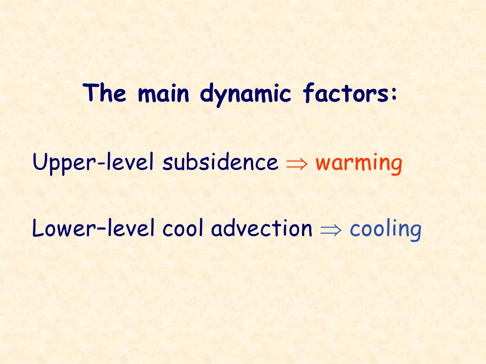 The main dynamic factors: Upper-level subsidence warming Lower–level cool advection cooling