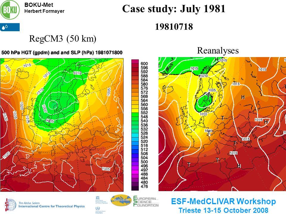 BOKU-Met Herbert Formayer ESF-MedCLIVAR Workshop Trieste 13-15 October 2008 Reanalyses Case study: July 1981 19810718 RegCM3 (50 km)