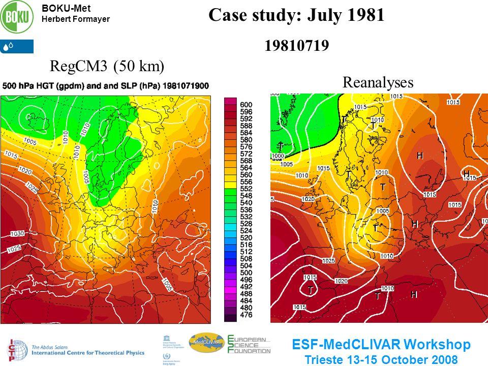 BOKU-Met Herbert Formayer ESF-MedCLIVAR Workshop Trieste 13-15 October 2008 Case study: July 1981 19810719 RegCM3 (50 km) Reanalyses
