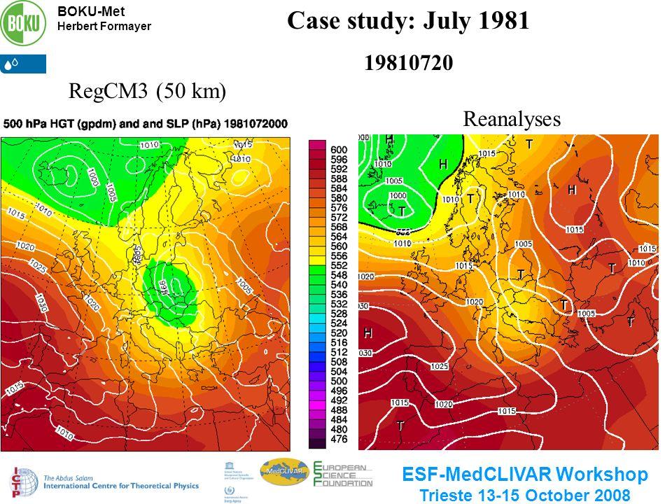 BOKU-Met Herbert Formayer ESF-MedCLIVAR Workshop Trieste 13-15 October 2008 Case study: July 1981 19810720 Reanalyses RegCM3 (50 km)