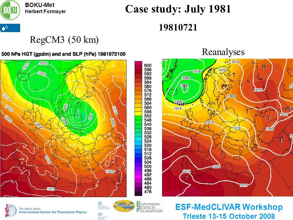 BOKU-Met Herbert Formayer ESF-MedCLIVAR Workshop Trieste 13-15 October 2008 Case study: July 1981 19810721 Reanalyses RegCM3 (50 km)