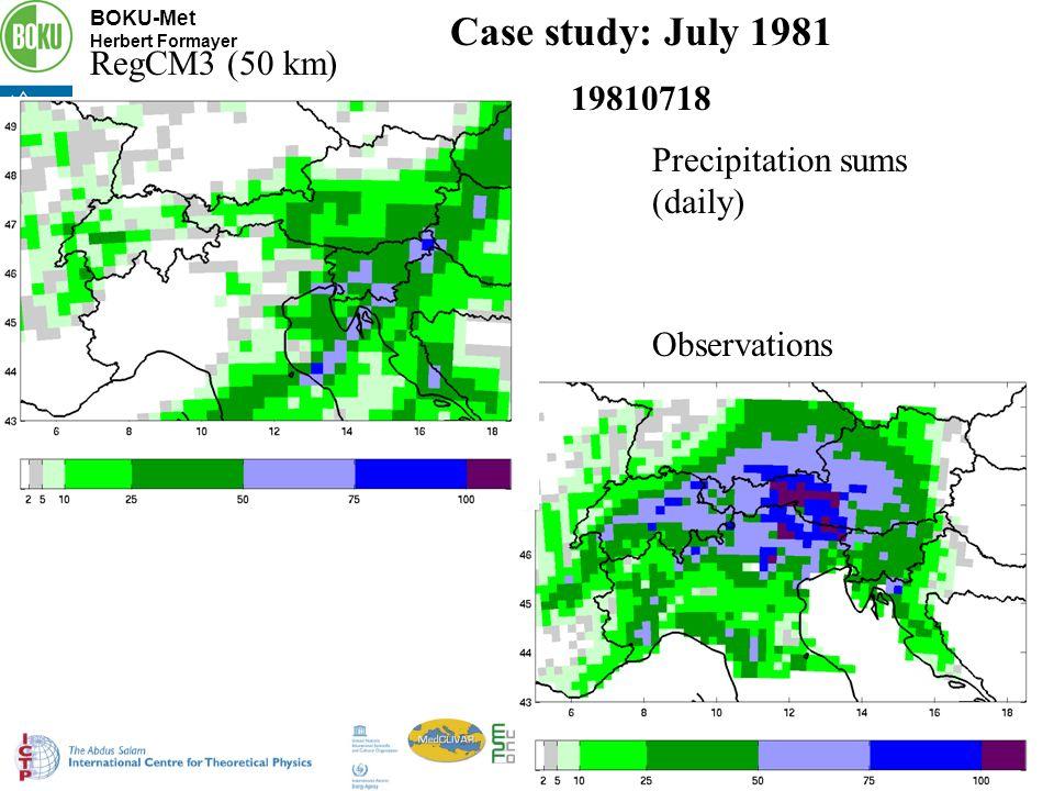 BOKU-Met Herbert Formayer ESF-MedCLIVAR Workshop Trieste 13-15 October 2008 Case study: July 1981 19810718 RegCM3 (50 km) Observations Precipitation sums (daily)