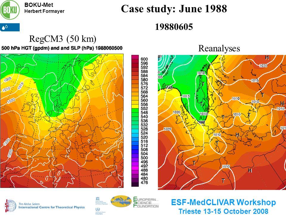 BOKU-Met Herbert Formayer ESF-MedCLIVAR Workshop Trieste 13-15 October 2008 Case study: June 1988 19880605 Reanalyses RegCM3 (50 km)