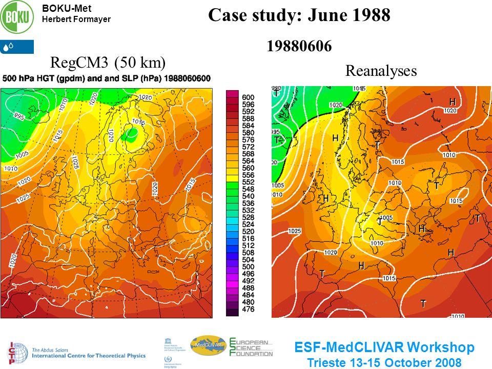 BOKU-Met Herbert Formayer ESF-MedCLIVAR Workshop Trieste 13-15 October 2008 Case study: June 1988 19880606 Reanalyses RegCM3 (50 km)