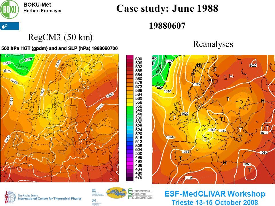 BOKU-Met Herbert Formayer ESF-MedCLIVAR Workshop Trieste 13-15 October 2008 Case study: June 1988 19880607 Reanalyses RegCM3 (50 km)