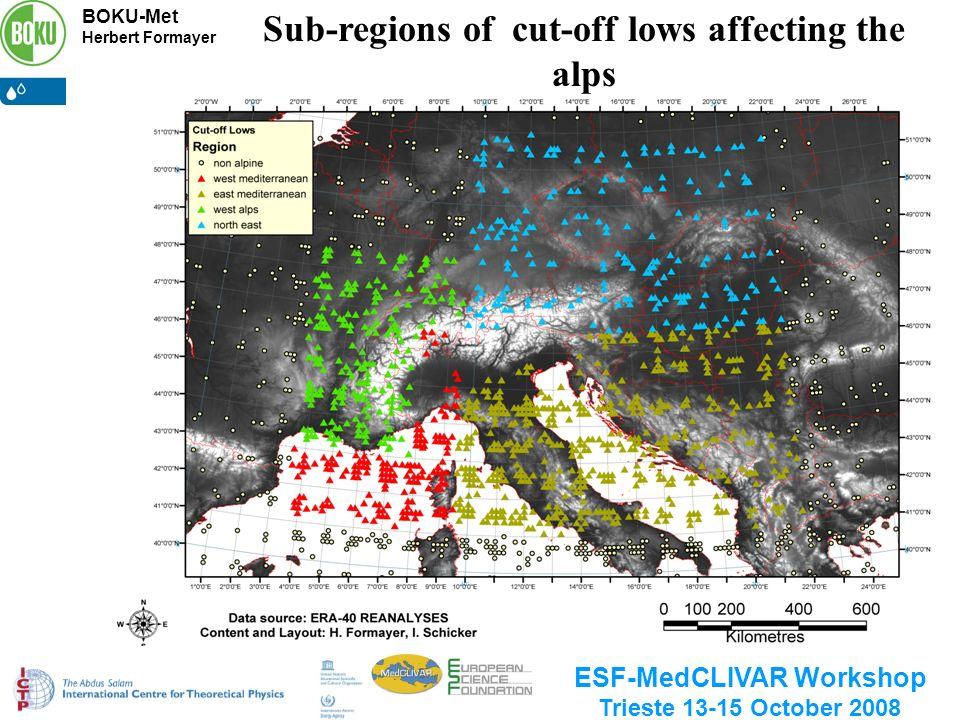 BOKU-Met Herbert Formayer ESF-MedCLIVAR Workshop Trieste 13-15 October 2008 Sub-regions of cut-off lows affecting the alps