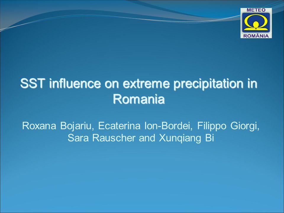 SST influence on extreme precipitation in Romania Roxana Bojariu, Ecaterina Ion-Bordei, Filippo Giorgi, Sara Rauscher and Xunqiang Bi