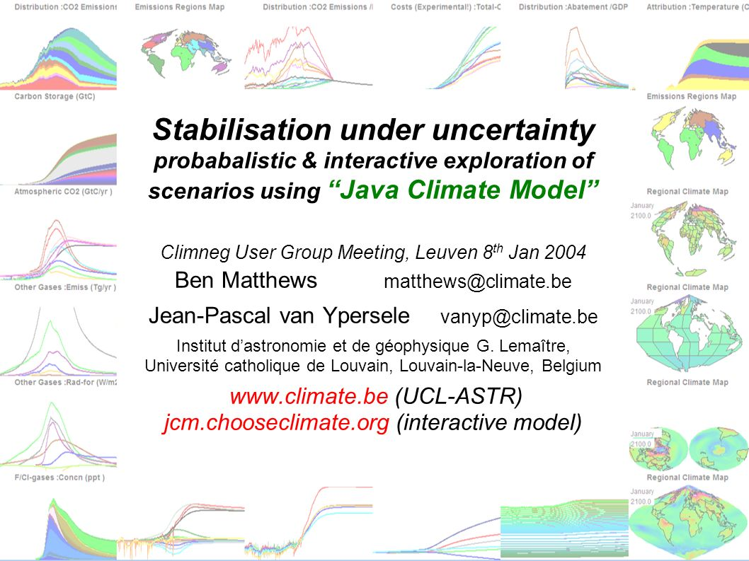 matthews@climate.bematthews@climate.be vanyp@climate.be jcm.chooseclimate.org Stabilisation under uncertainty probabalistic & interactive exploration