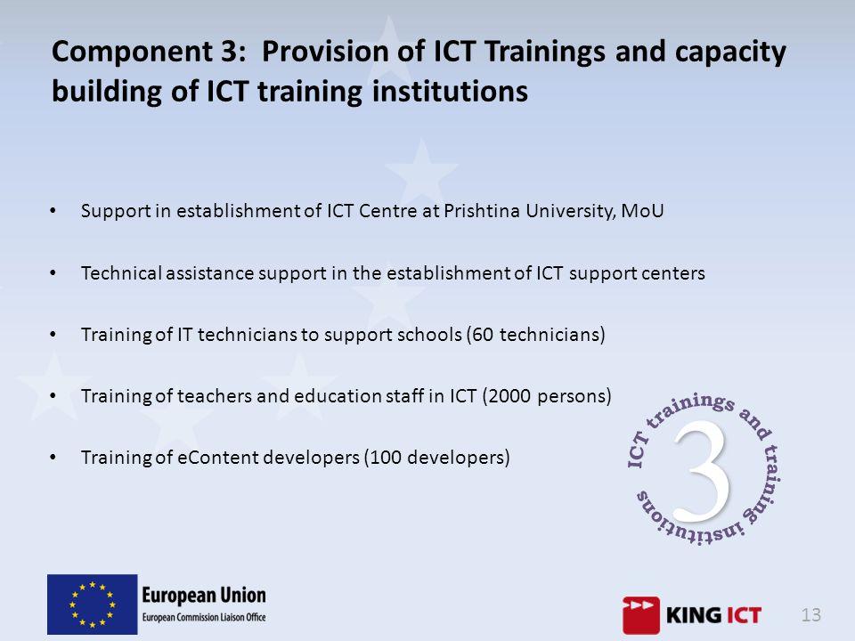 13 Component 3: Provision of ICT Trainings and capacity building of ICT training institutions Support in establishment of ICT Centre at Prishtina Univ