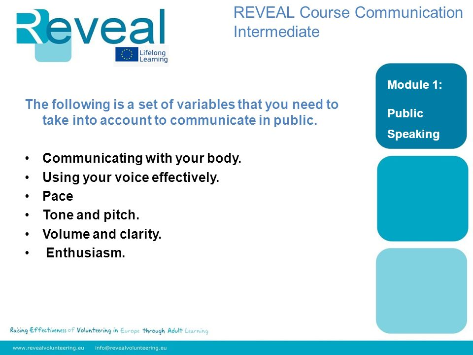 Module 1: Public Speaking REVEAL Course Communication Intermediate The following is a set of variables that you need to take into account to communicate in public.