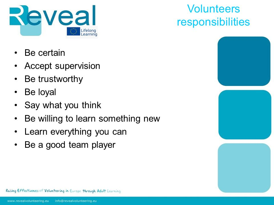 Be certain Accept supervision Be trustworthy Be loyal Say what you think Be willing to learn something new Learn everything you can Be a good team player Volunteers responsibilities