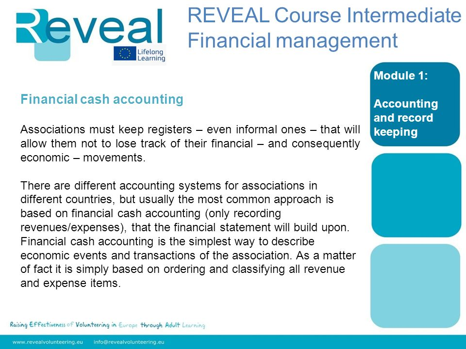 Module 1: Accounting and record keeping Financial cash accounting Associations must keep registers – even informal ones – that will allow them not to lose track of their financial – and consequently economic – movements.