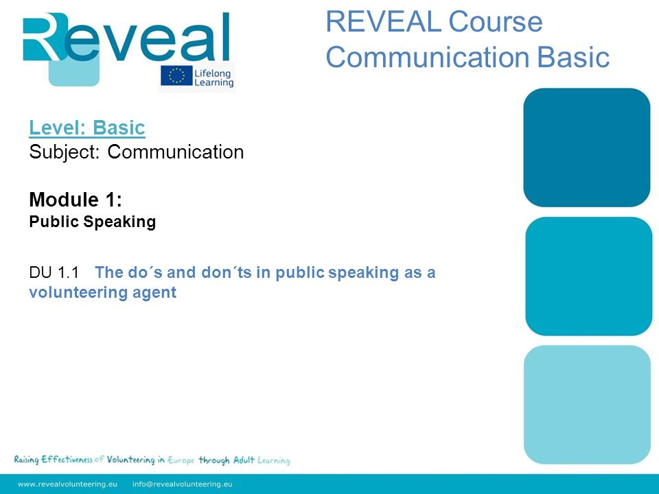Level: Basic Subject: Communication Module 1: Public Speaking DU 1.1 The do´s and don´ts in public speaking as a volunteering agent REVEAL Course Communication Basic
