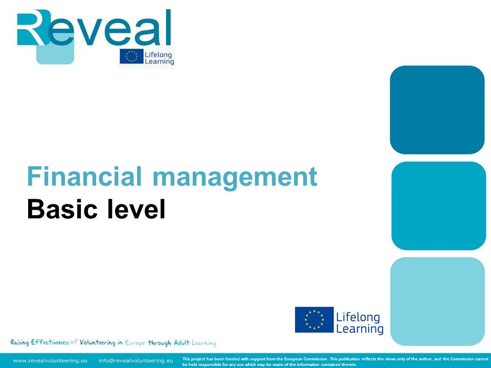 Financial management Basic level This project has been funded with support from the European Commission.