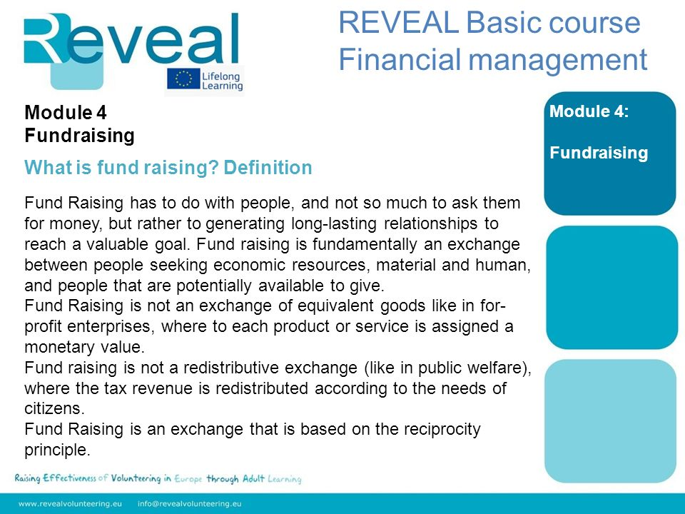 Module 4: Fundraising REVEAL Basic course Financial management Module 4 Fundraising What is fund raising.