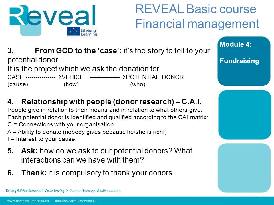 Module 4: Fundraising REVEAL Basic course Financial management 3.From GCD to the case: its the story to tell to your potential donor.