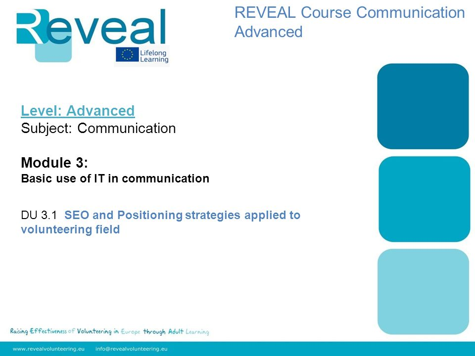 Level: Advanced Subject: Communication Module 3: Basic use of IT in communication DU 3.1 SEO and Positioning strategies applied to volunteering field REVEAL Course Communication Advanced