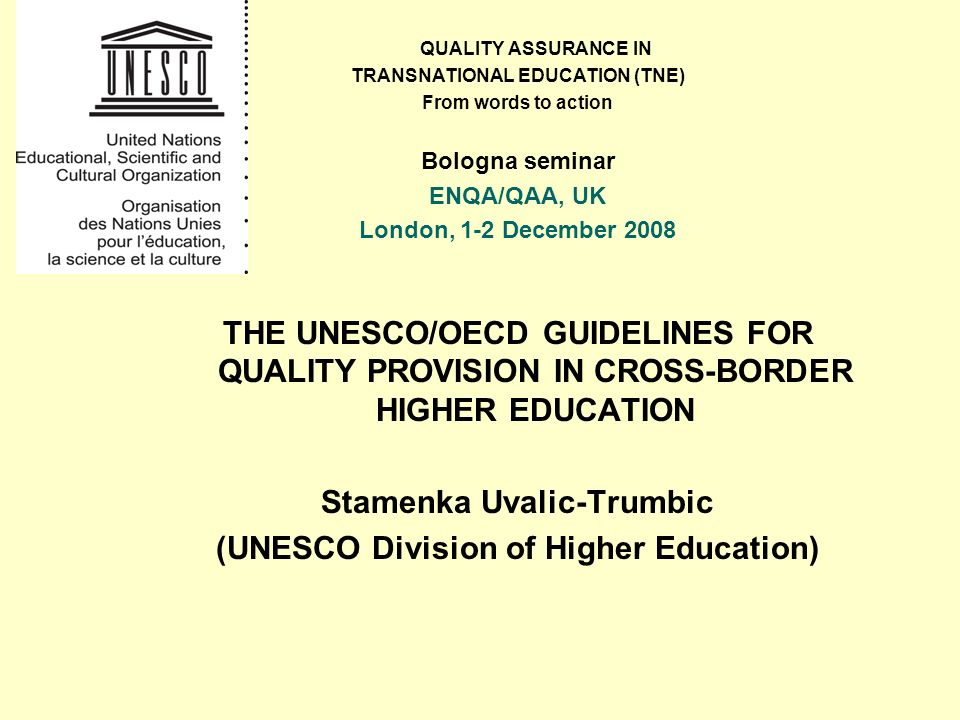 QUALITY ASSURANCE IN TRANSNATIONAL EDUCATION (TNE) From words to action Bologna seminar ENQA/QAA, UK London, 1-2 December 2008 THE UNESCO/OECD GUIDELI