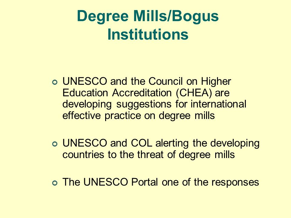 Degree Mills/Bogus Institutions UNESCO and the Council on Higher Education Accreditation (CHEA) are developing suggestions for international effective