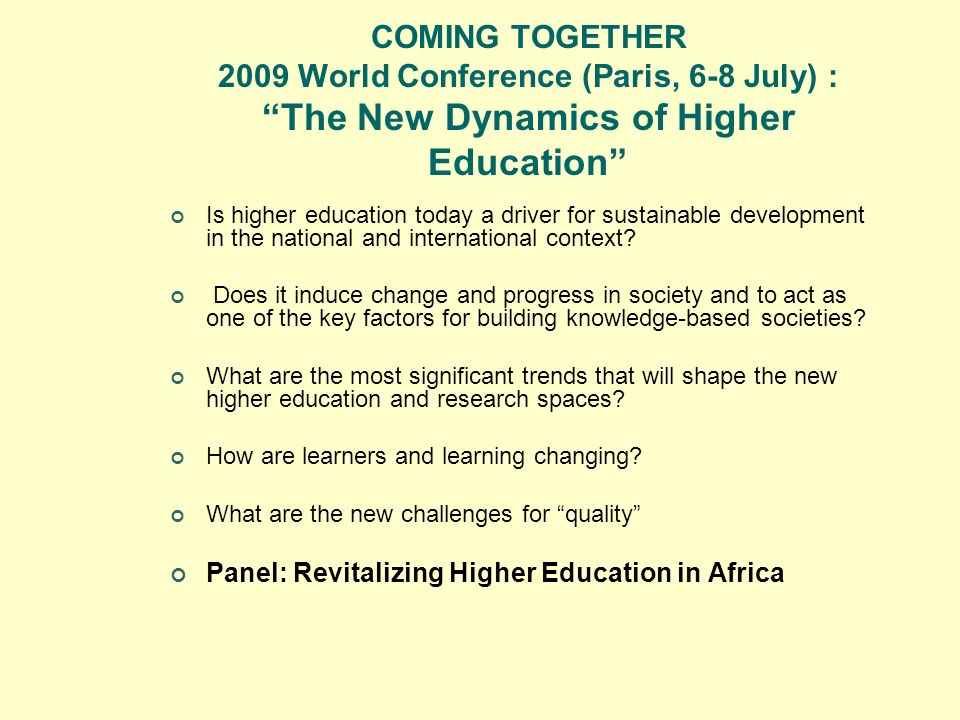 COMING TOGETHER 2009 World Conference (Paris, 6-8 July) : The New Dynamics of Higher Education Is higher education today a driver for sustainable deve