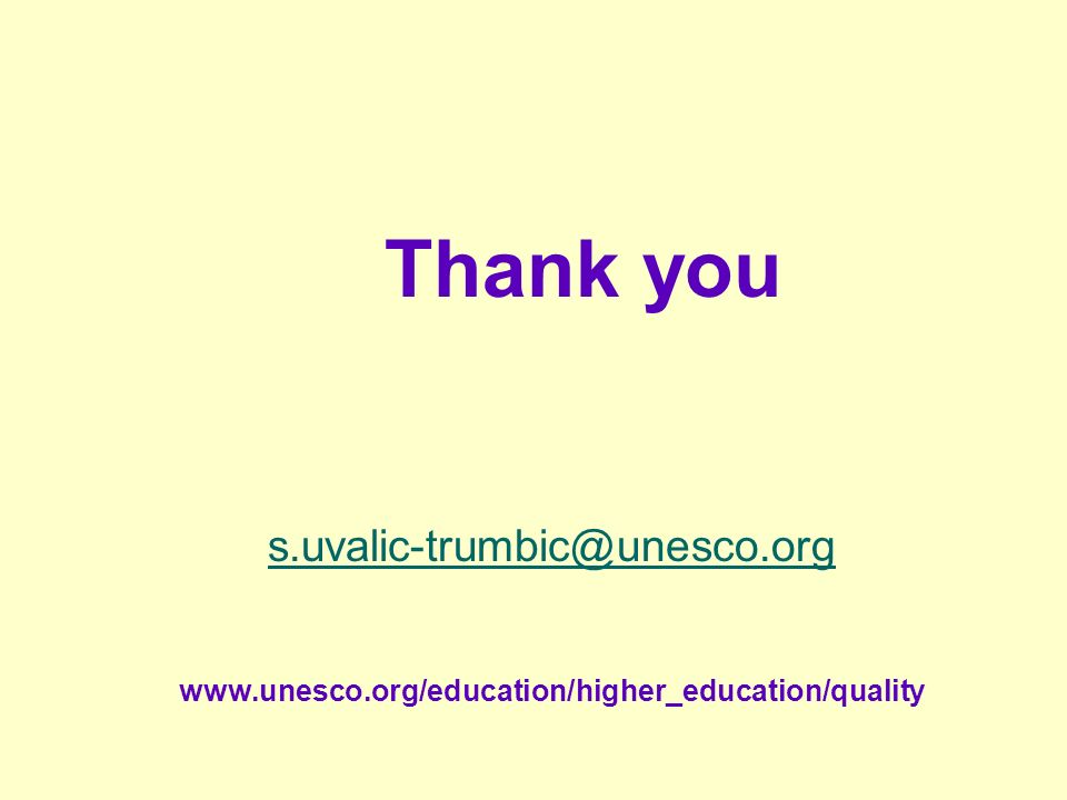 Thank you s.uvalic-trumbic@unesco.org www.unesco.org/education/higher_education/quality