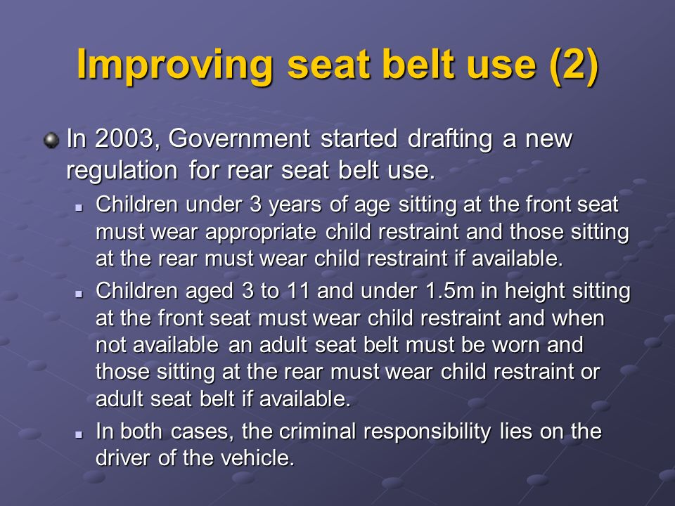 Improving seat belt use (2) In 2003, Government started drafting a new regulation for rear seat belt use.