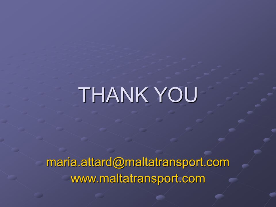 THANK YOU maria.attard@maltatransport.comwww.maltatransport.com
