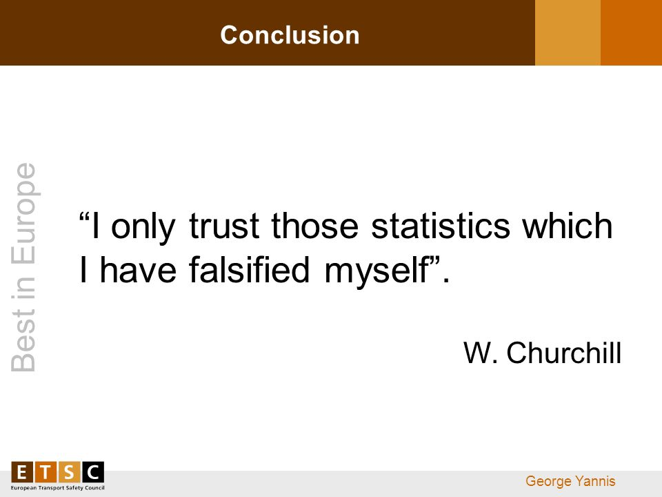 Best in Europe George Yannis Conclusion I only trust those statistics which I have falsified myself.
