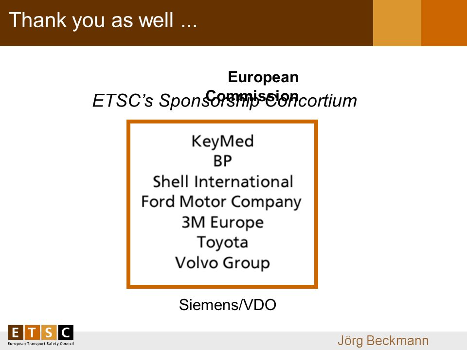 Jörg Beckmann Thank you as well... ETSCs Sponsorship Concortium Siemens/VDO European Commission