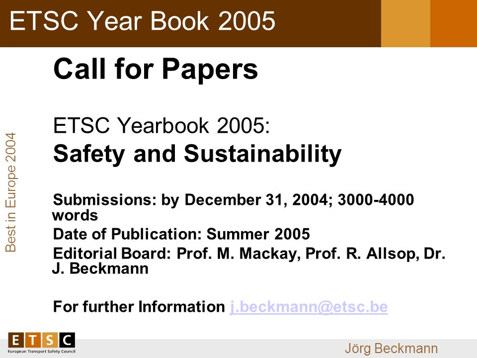 Best in Europe 2004 Jörg Beckmann ETSC Year Book 2005 Call for Papers ETSC Yearbook 2005: Safety and Sustainability Submissions: by December 31, 2004; words Date of Publication: Summer 2005 Editorial Board: Prof.