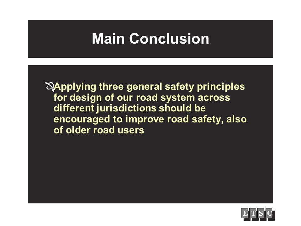 Main Conclusion Applying three general safety principles for design of our road system across different jurisdictions should be encouraged to improve