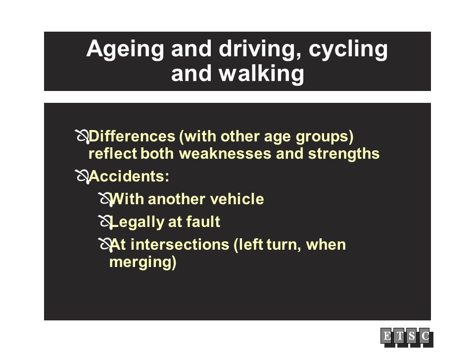 Ageing and driving, cycling and walking Differences (with other age groups) reflect both weaknesses and strengths Accidents: With another vehicle Lega